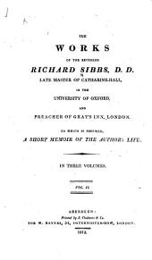 The Works of the Reverend Richard Sibbs, D.D. Late Master of Catharine-Hall in the University of Oxford, and Preacher of Gray's Inn, London: To which is Prefixed, a Short Memoir of the Author's Life