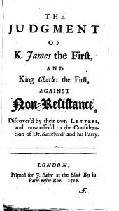 The Judgment of K. James the First, and King Charles the First, Against Non-resistance, Discover'd by Their Own Letters, and Now Offer'd to the Consideration of Dr. Sacheverell and His Party: Volume 5