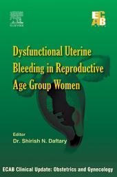 ECAB Dysfunctional Uterine Bleeding in Reproductive Age Group Women - E-Book