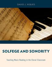 Solfege and Sonority: Teaching Music Reading in the Choral Classroom