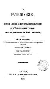 La patrologie, ou Histoire littéraire des trois premiers siècles de l'Église chrétienne; publ. par F.-X. Reithmayer, tr. par J. Cohen: Volume 2