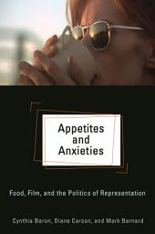 Appetites and Anxieties: Food, Film, and the Politics of Representation