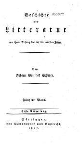 Geschichte der Litteratur von ihrem Anfang bis auf die neuesten Zeiten: Band 1