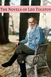 The Novels of Leo Tolstoy: (Includes War and Peace, Anna Karenina, The Death of Ivan Ilych, Family Happiness, Boyhood, Childhood, and more!)
