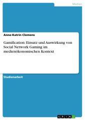Gamification: Einsatz und Auswirkung von Social Network Gaming im medienökonomischen Kontext