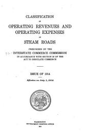 Classification of Operating Revenues and Operating Expense of Steam Roads Prescribed by the Interstate Commerce Commission in Accordance with Section 20 of the Act to Regulate Commerce: Issue of 1914, Effective on July 1, 1914