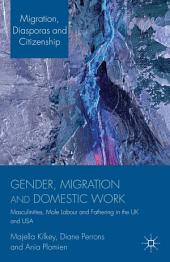 Gender, Migration and Domestic Work: Masculinities, Male Labour and Fathering in the UK and USA