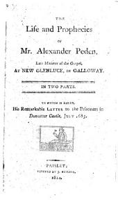 The Life and Prophecies of Mr. A. Peden ... In Two Parts. To which is Added, His Remarkable Letter to the Prisoners in Dunnotter Castle, July 1685. [By P. Walker. A Chapbook.]
