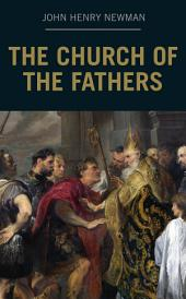 The Church of the Fathers [by J. H. Newman]