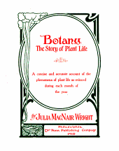 Botany: The Story of Plant Life : a Concise and Accurate Account of the Phenomena of Plant Life as Evinced During Each Month of the Year