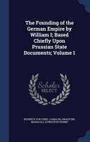 The Founding of the German Empire by William I  Based Chiefly Upon Prussian State Documents  Volume 1 PDF