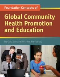 Foundation Concepts Of Global Community Health Promotion And Education Book PDF