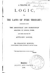 A Treatise on Logic: Or, The Laws of Pure Thought; Comprising Both Aristotelic and Hamiltonian Analyses of Logical Forms, and Some Chapters of Applied Logic