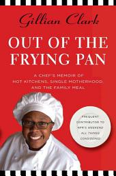 Out of the Frying Pan: A Chef's Memoir of Hot Kitchens, Single Motherhood, and the Family Meal