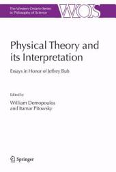 Physical Theory and its Interpretation: Essays in Honor of Jeffrey Bub