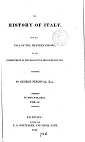 The history of Italy, from the fall of the Western empire to the commencement of the wars of the French revolution, by George Perceval, esq: Volume 2