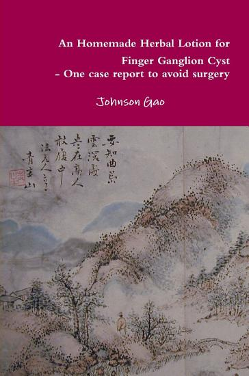 An Homemade Herbal Lotion for Finger Ganglion Cyst   One case report to avoid surgery PDF