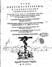 Vita dell'inuittissimo, e sacratissimo imperator Carlo 5. Descritta dal S. Alfonso Vlloa, & da lui medesimo in questa terza impressione reuista, & in piu luoghi corretta & illustrata. Con la giunta di molte cose utili all'historia, che nelle altre impressioni mancarono. Nella quale uengono comprese le cose piu notabili occorse al suo tempo; cominciando dall'anno 1500. insino al 1560. Con una copiosissima tauola delle cose principali, che nella opera si contengono. ..