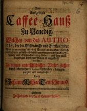 Das ausgefegte Caffee-Hauß zu Venedig: welches von d. Authoris, d. d. Mißbräuche ... d. Welt zu reformiren ... sich unterfangen hat, Mucken, Irrthumen u. Schwachheiten gesäubert u. d. neubegierigen Leser zum Nutzen ist mitgetheilt worden : in 3 unterschiedl. Wasser-Zechen ... beschrieben, Band 1