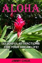 Aloha - 33 Joyful Attractions for your Dream Life!