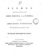 A Sermon Preached Before the Lords Spiritual and Temporal, in the Abbey-church, Westminster, on Friday, January 30, 1784: By Richard, Lord Bishop of Landaff, Volume 16
