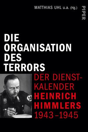 Die Organisation des Terrors   Der Dienstkalender Heinrich Himmlers 1943 1945 PDF