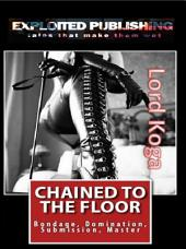 Chained to the Floor:: Bondage, Domination, Submission, Master