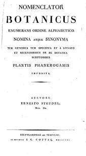 Nomenclator botanicus: enumerans ordine alphabetico nomina atque synonyma tum generica tum specifica et a linnaeo et recentioribus de re botanica scriptoribus .... ... plantis phanerogamis imposita, Volume 1