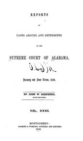 Reports of Cases Argued and Determined in the Supreme Court of Alabama: Volume 32