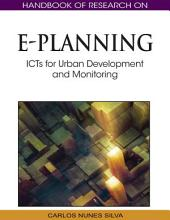 Handbook of Research on E-Planning: ICTs for Urban Development and Monitoring: ICTs for Urban Development and Monitoring