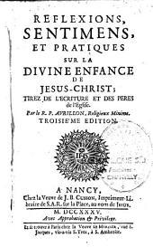 Réflexions, sentimens et pratiques sur la divine enfance de Jésus-Christ tirez de l'écriture et des Pères de l'église