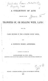 A Collection of Acts Relating to the Transfer Of, Or Dealing With, Land: With the Cases Decided in the Supreme Court Noted, and a Copious Index Appended