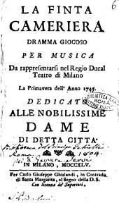 La finta cameriera drama giocoso per musica da rappresentarsi nel Regio Ducal Teatro di Milano la primavera dell'anno 1745. Dedicato alle nobilissime dame di detta città
