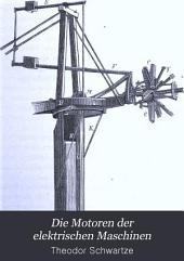 Die Motoren der elektrischen Maschinen: mit Bezug auf Theorie, Construction und Betrieb