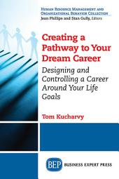 Creating a Pathway to Your Dream Career: Designing and Controlling a Career Around Your Life Goals