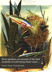 River gardens; an account of the best methods of cultivating fresh-water plants in aquaria