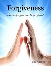 Forgiveness - How to Forgive and Be Forgiven!