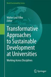 Transformative Approaches to Sustainable Development at Universities: Working Across Disciplines