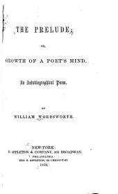 The Prelude, Or, Growth of a Poet's Mind: An Autobiographical Poem