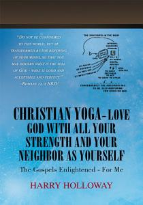 Christian Yoga   Love God with All Your Strength and Your Neighbor as Yourself PDF