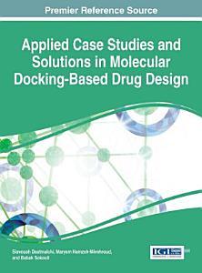 Applied Case Studies and Solutions in Molecular Docking Based Drug Design