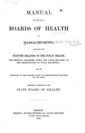 Manual for the Use of Boards of Health of Massachusetts, Containing the Statutes Relating to the Public Health