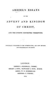 Abdiel's Essays on the Advent and Kingdom of Christ, and the events connected therewith. Originally published in The Investigator, and now revised and ... enlarged