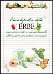 Enciclopedia delle erbe. Riconoscimento e uso medicinale, alimentare, aromatico, cosmetico - Verde e natura