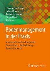Bodenmanagement in der Praxis: Vorsorgender und nachsorgender Bodenschutz – Baubegleitung – Bodenschutzrecht