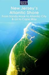 New Jersey's Atlantic Shore: From Sandy Hook to Atlantic City & on to Cape May