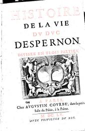 Histoire de la vie du duc d'Espernon, diuisee en trois parties