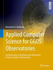 Applied Computer Science for GGOS Observatories: Communication, Coordination and Automation of Future Geodetic Infrastructures