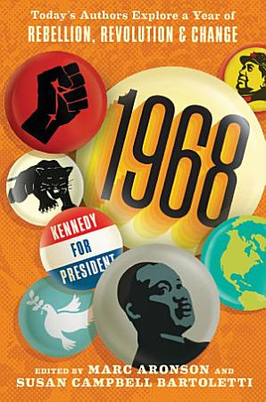 1968  Today   s Authors Explore a Year of Rebellion  Revolution  and Change PDF