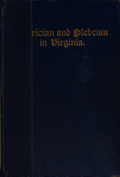 Patrician and Plebeian in Virginia: Or, The Origin and Development of the Social Classes of the Old Dominion